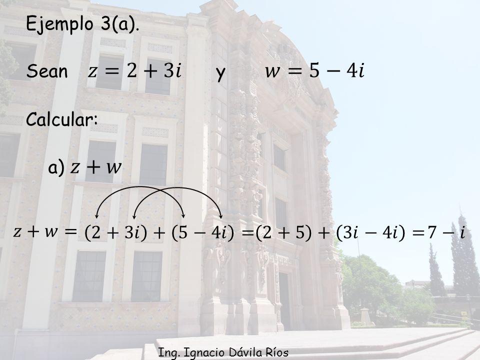 Ejemplo 3(a). Sean 𝑧=2+3𝑖 y 𝑤=5−4𝑖 Calcular: a) 𝑧+𝑤 𝑧+𝑤= 2+3𝑖 + 5−4𝑖 =