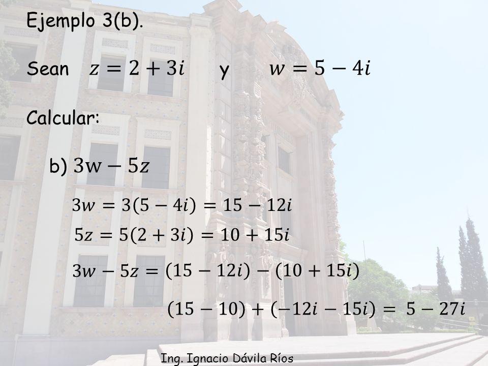 Ejemplo 3(b). Sean 𝑧=2+3𝑖 y 𝑤=5−4𝑖 Calcular: b) 3w−5𝑧