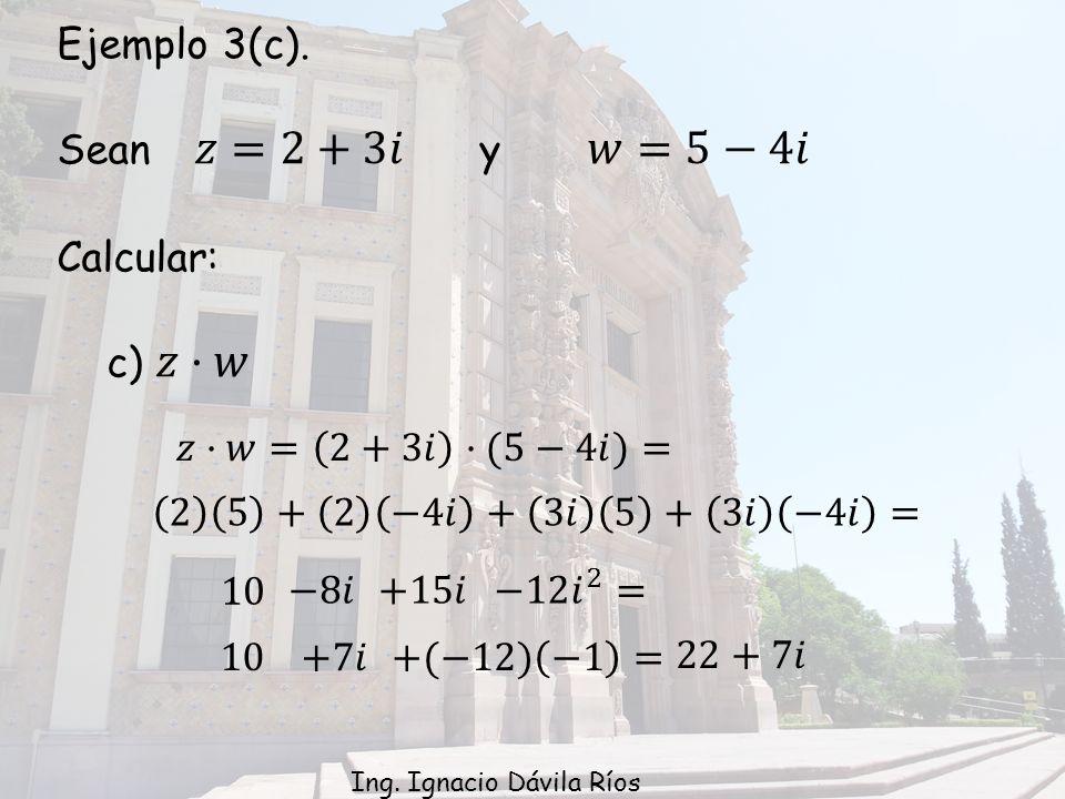Ejemplo 3(c). Sean 𝑧=2+3𝑖 y 𝑤=5−4𝑖 Calcular: c) 𝑧·𝑤 𝑧·𝑤= 2+3𝑖 ·(5−4𝑖)=