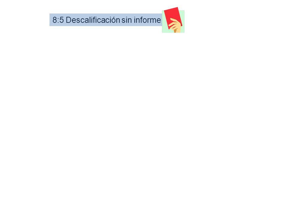 8:5 Descalificación sin informe