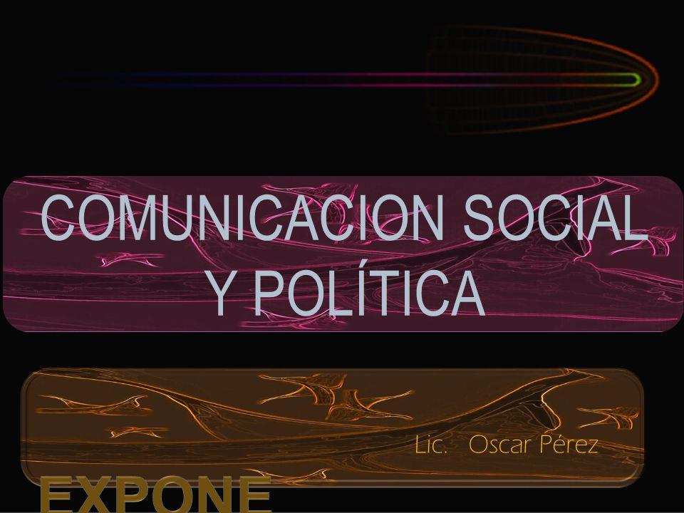 COMUNICACION SOCIAL Y POLÍTICA Lic. Oscar Pérez expone