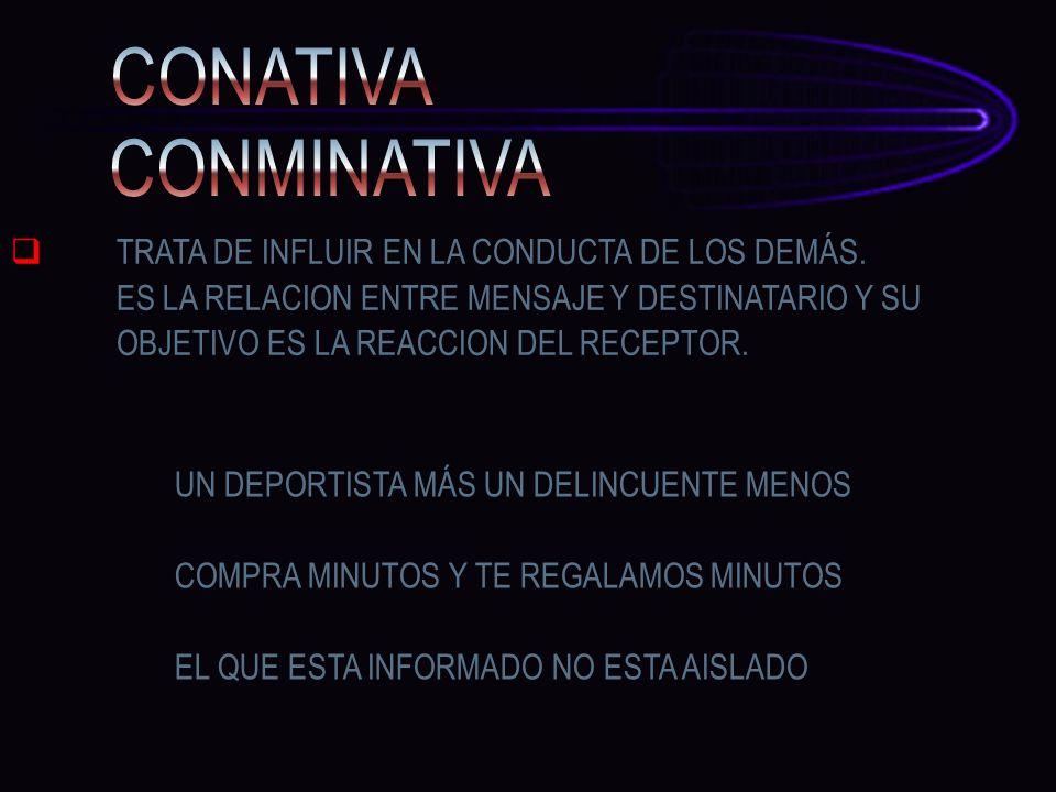 CONATIVA CONMINATIVA TRATA DE INFLUIR EN LA CONDUCTA DE LOS DEMÁS.