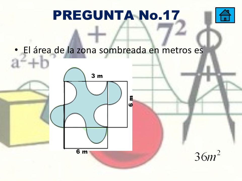 PREGUNTA No.17 El área de la zona sombreada en metros es 6 m 3 m