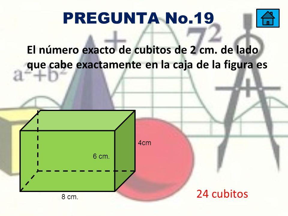 PREGUNTA No.19 El número exacto de cubitos de 2 cm. de lado que cabe exactamente en la caja de la figura es.