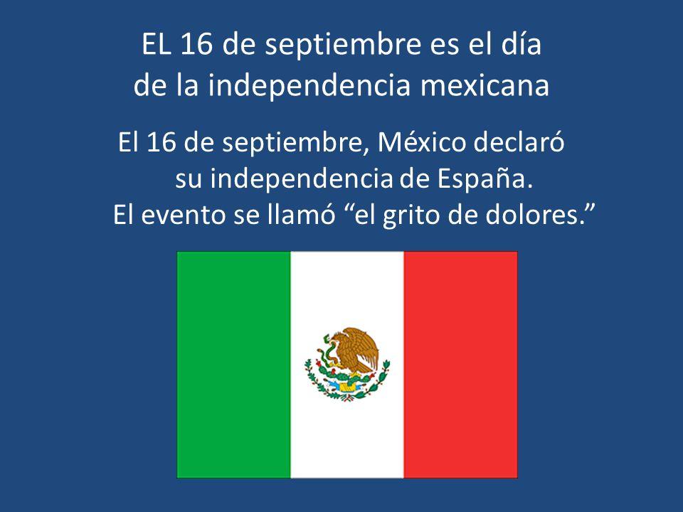 EL 16 de septiembre es el día de la independencia mexicana