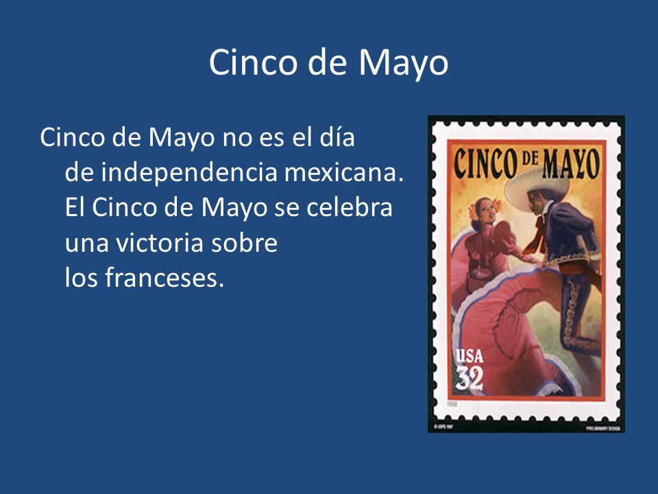 Cinco de Mayo Cinco de Mayo no es el día de independencia mexicana.