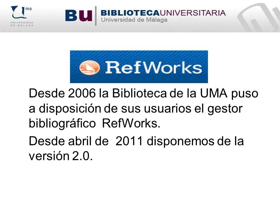 Desde 2006 la Biblioteca de la UMA puso a disposición de sus usuarios el gestor bibliográfico RefWorks.