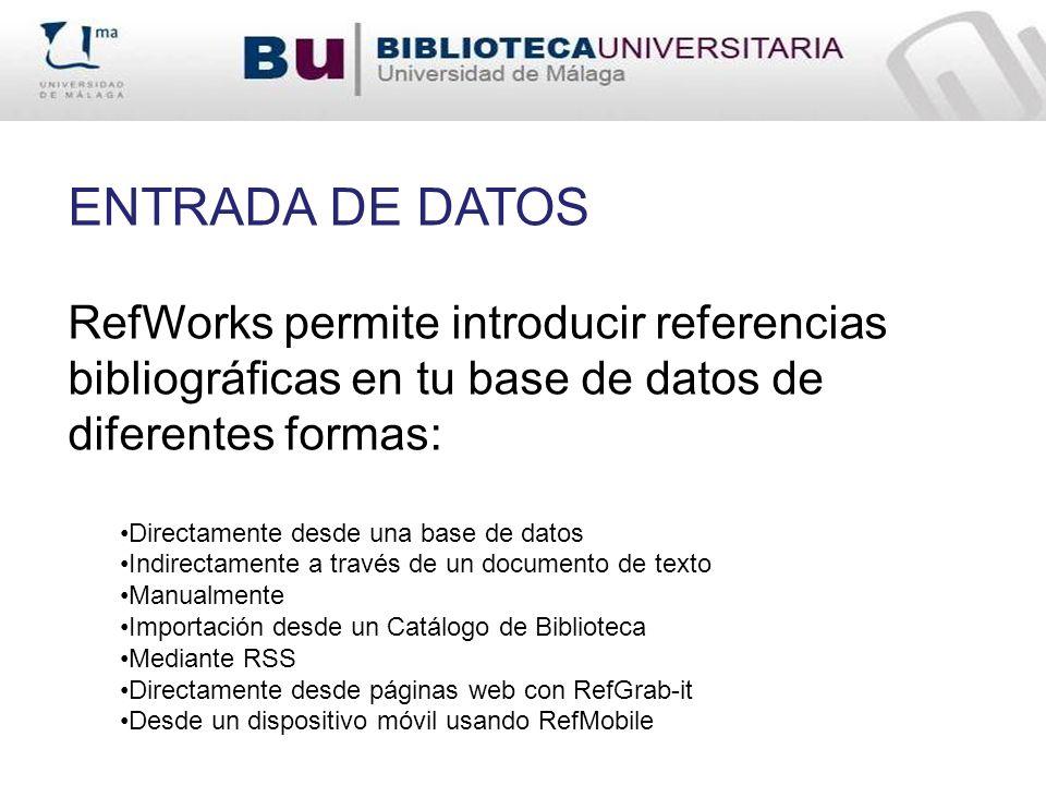 ENTRADA DE DATOS RefWorks permite introducir referencias bibliográficas en tu base de datos de diferentes formas: