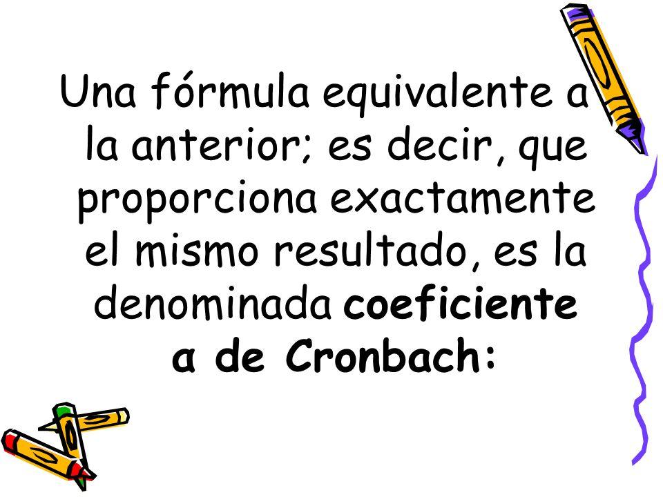 Una fórmula equivalente a la anterior; es decir, que proporciona exactamente el mismo resultado, es la denominada coeficiente α de Cronbach: