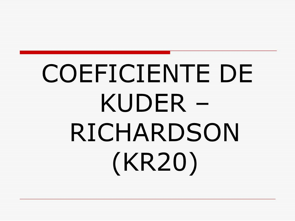 COEFICIENTE DE KUDER – RICHARDSON (KR20)