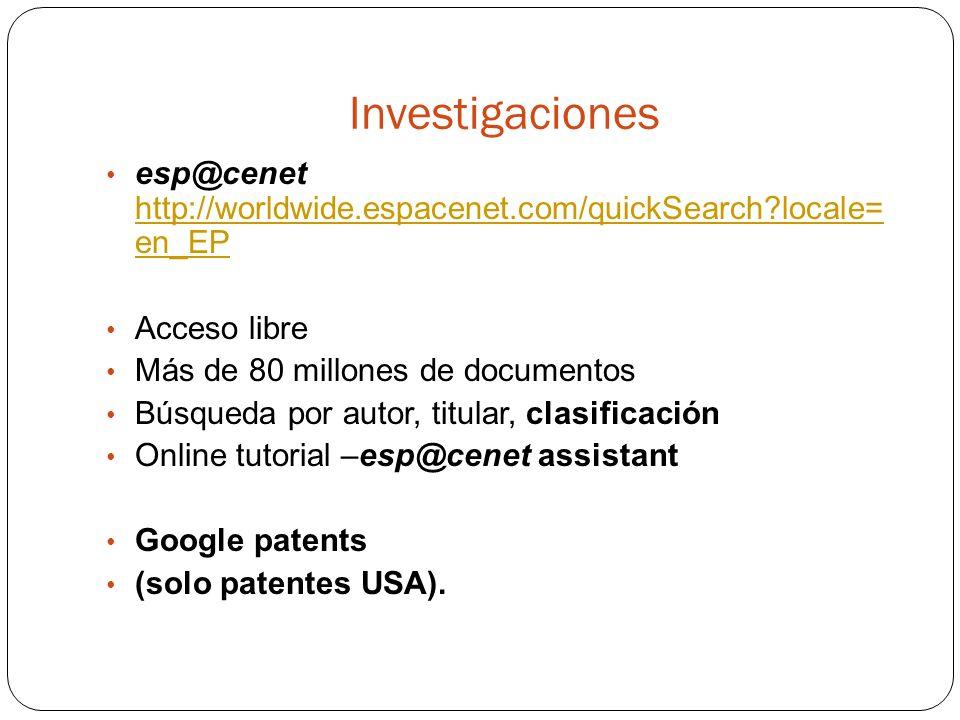 Investigaciones esp@cenet http://worldwide.espacenet.com/quickSearch locale= en_EP. Acceso libre.