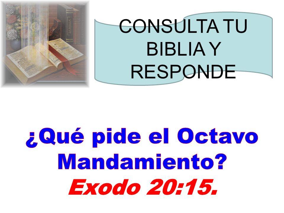 ¿Qué pide el Octavo Mandamiento Exodo 20:15.