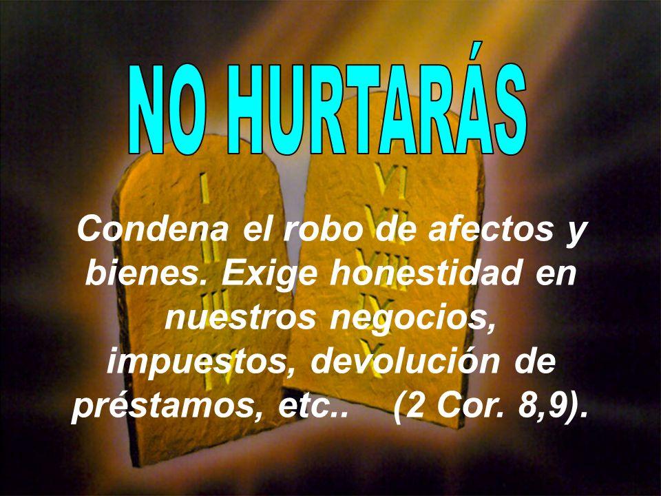 NO HURTARÁS Condena el robo de afectos y bienes.