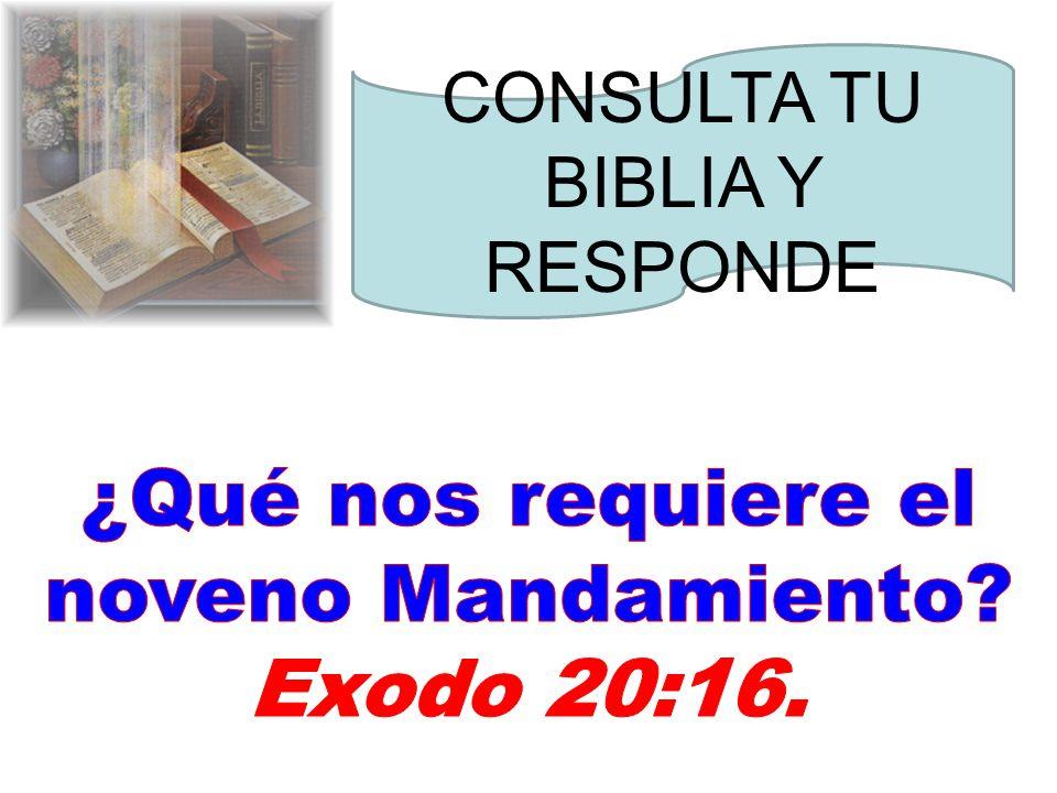 ¿Qué nos requiere el noveno Mandamiento Exodo 20:16.