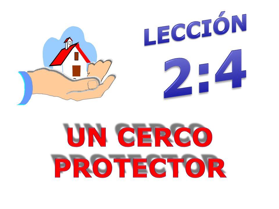 LECCIÓN 2:4 UN CERCO PROTECTOR