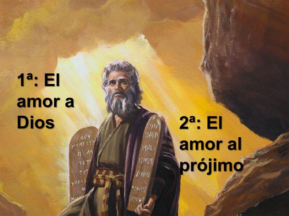 1ª: El amor a Dios 2ª: El amor al prójimo