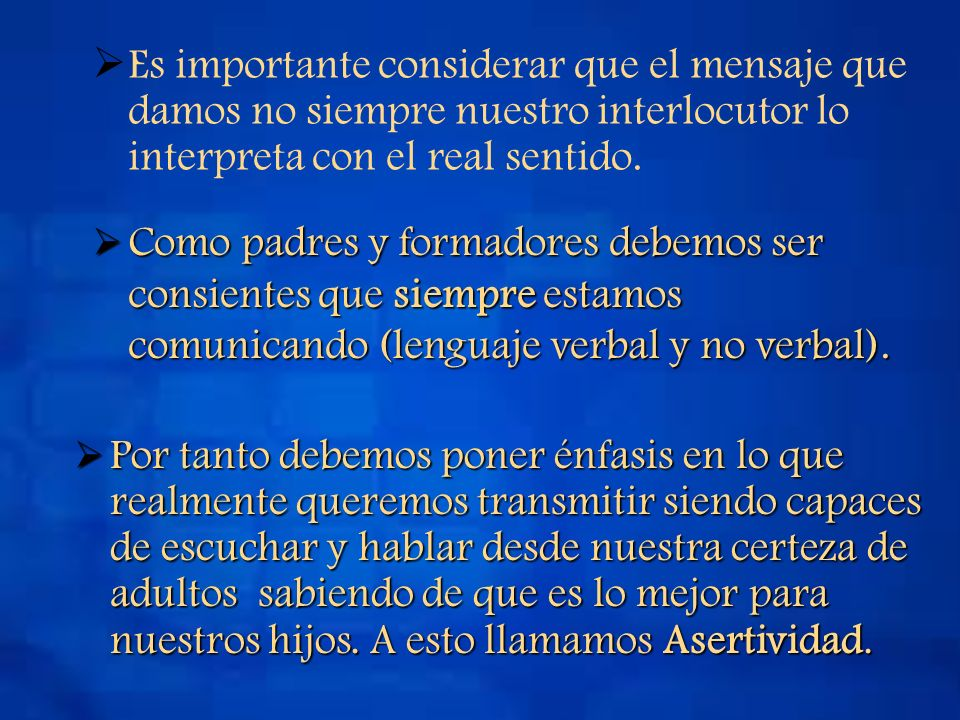 Es importante considerar que el mensaje que damos no siempre nuestro interlocutor lo interpreta con el real sentido.