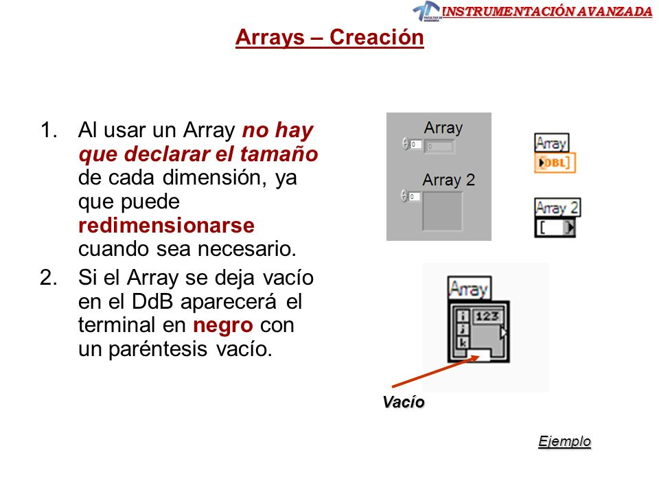 Arrays – Creación Al usar un Array no hay que declarar el tamaño de cada dimensión, ya que puede redimensionarse cuando sea necesario.