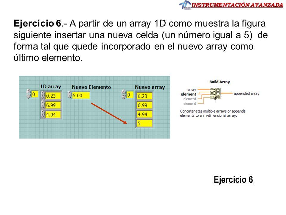 Ejercicio 6.- A partir de un array 1D como muestra la figura siguiente insertar una nueva celda (un número igual a 5) de forma tal que quede incorporado en el nuevo array como último elemento.