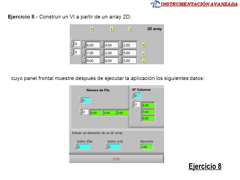Ejercicio 8 Ejercicio 8.- Construir un VI a partir de un array 2D: