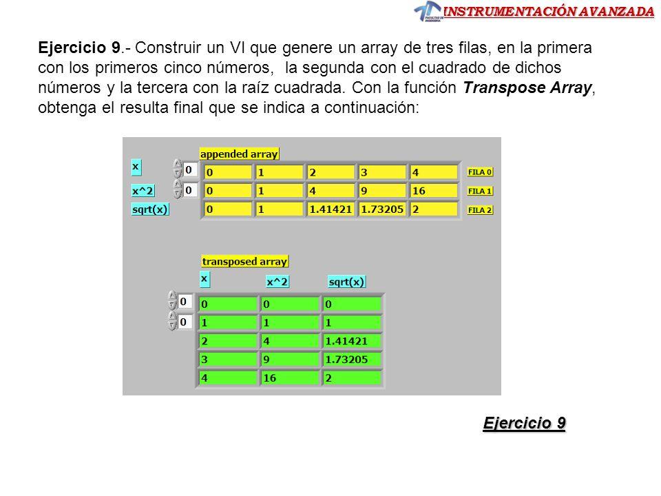 Ejercicio 9.- Construir un VI que genere un array de tres filas, en la primera con los primeros cinco números, la segunda con el cuadrado de dichos números y la tercera con la raíz cuadrada. Con la función Transpose Array, obtenga el resulta final que se indica a continuación: