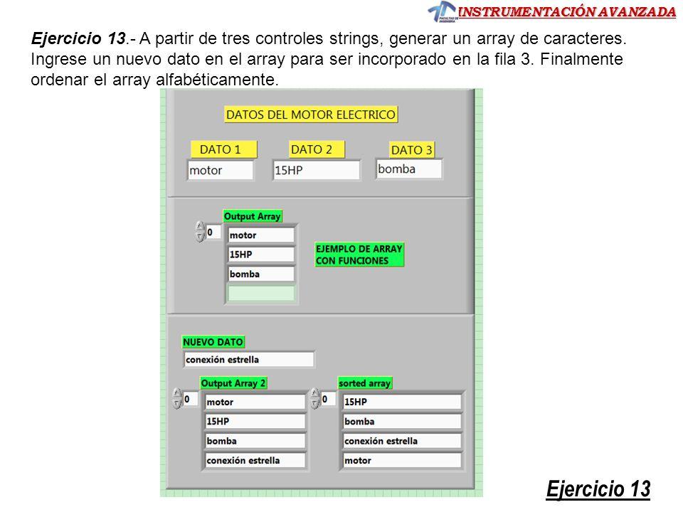 Ejercicio 13.- A partir de tres controles strings, generar un array de caracteres. Ingrese un nuevo dato en el array para ser incorporado en la fila 3. Finalmente ordenar el array alfabéticamente.