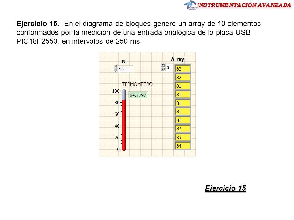 Ejercicio 15.- En el diagrama de bloques genere un array de 10 elementos conformados por la medición de una entrada analógica de la placa USB PIC18F2550, en intervalos de 250 ms.