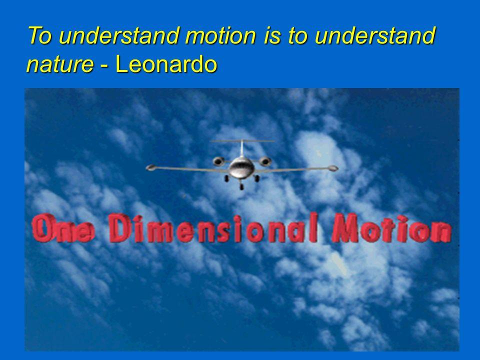 To understand motion is to understand nature - Leonardo