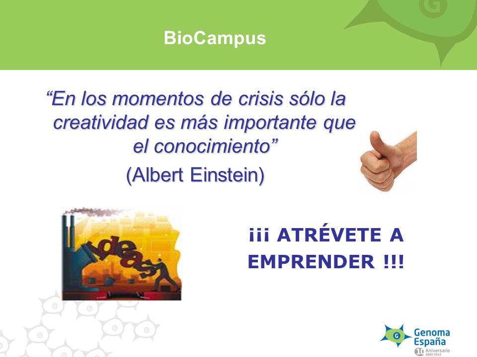 BioCampus En los momentos de crisis sólo la creatividad es más importante que el conocimiento (Albert Einstein)