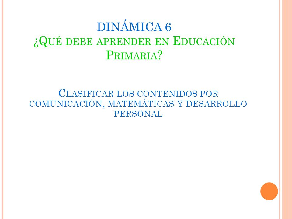 DINÁMICA 6 ¿Qué debe aprender en Educación Primaria