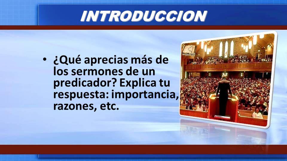 INTRODUCCION ¿Qué aprecias más de los sermones de un predicador.