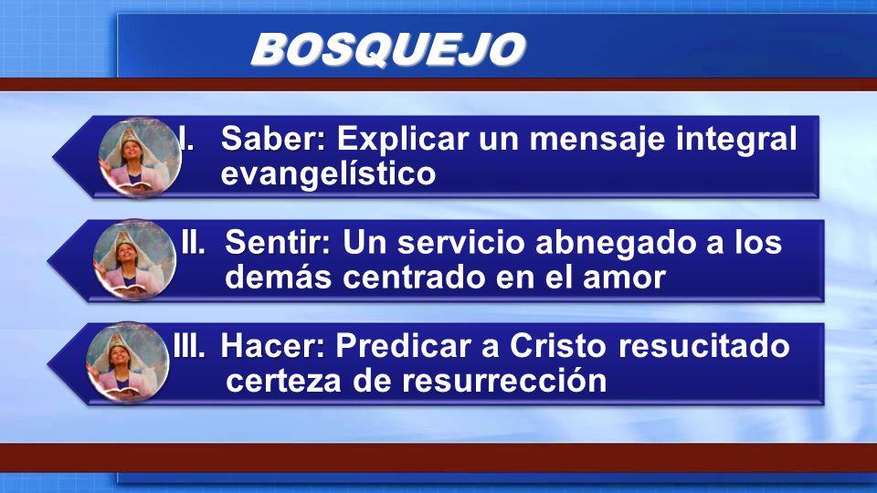 BOSQUEJO I. Saber: Explicar un mensaje integral evangelístico