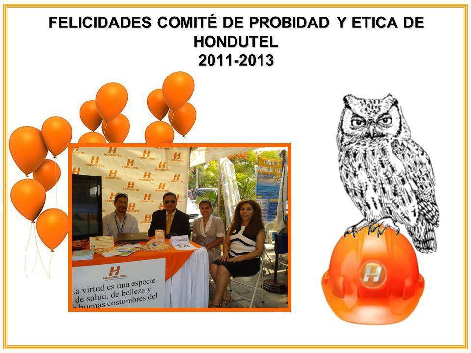 FELICIDADES COMITÉ DE PROBIDAD Y ETICA DE HONDUTEL 2011-2013