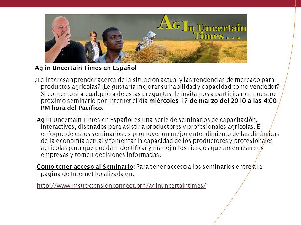 Ag in Uncertain Times en Español ¿Le interesa aprender acerca de la situación actual y las tendencias de mercado para productos agrícolas.