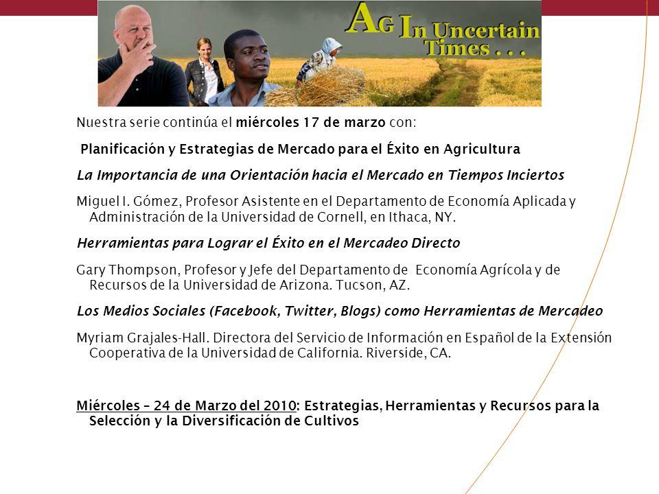 Nuestra serie continúa el miércoles 17 de marzo con: Planificación y Estrategias de Mercado para el Éxito en Agricultura La Importancia de una Orientación hacia el Mercado en Tiempos Inciertos Miguel I.