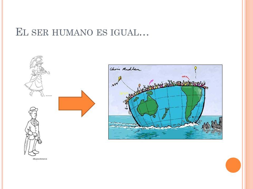 El ser humano es igual…