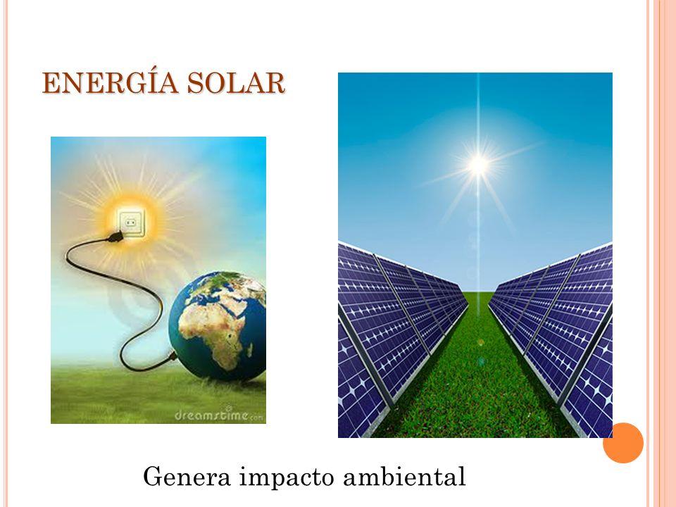 ENERGÍA SOLAR Genera impacto ambiental
