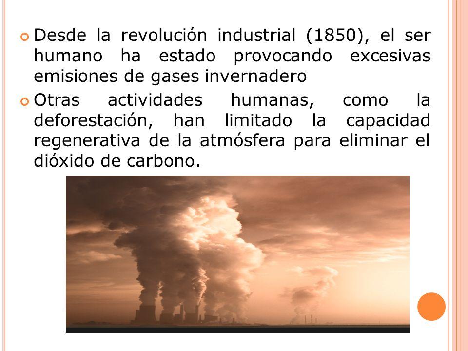 Desde la revolución industrial (1850), el ser humano ha estado provocando excesivas emisiones de gases invernadero