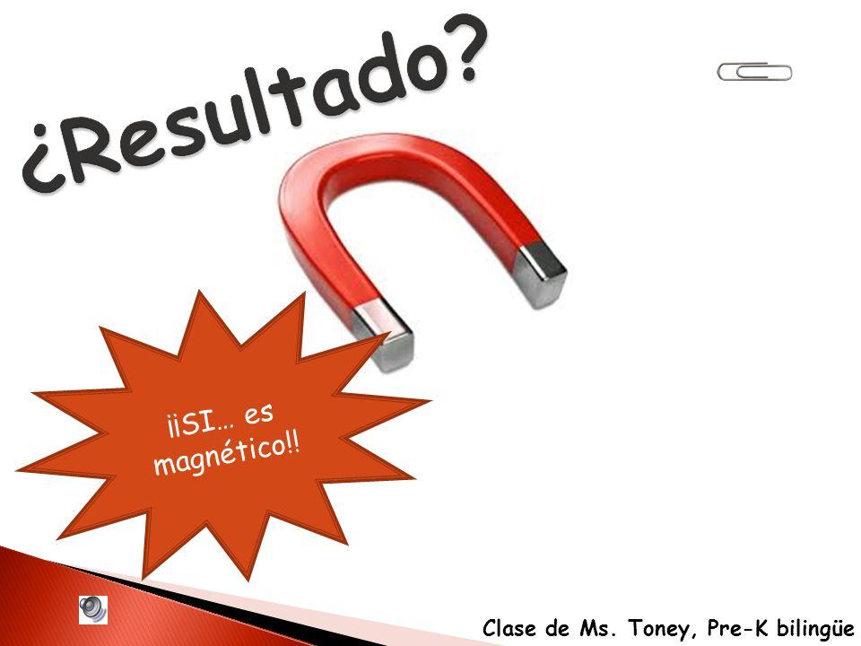 ¿Resultado ¡¡SI… es magnético!! Clase de Ms. Toney, Pre-K bilingüe