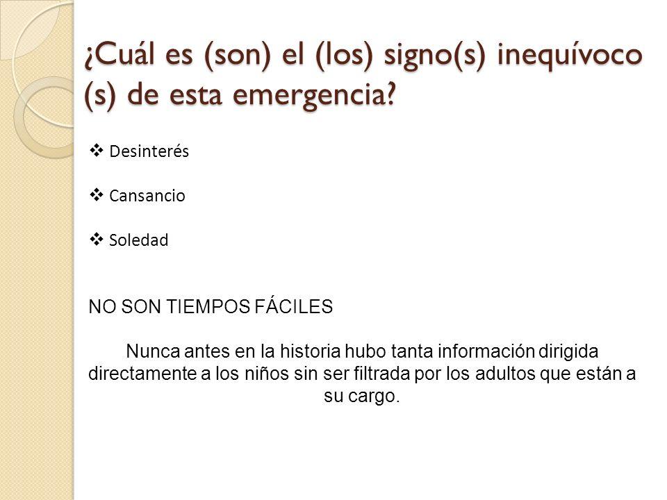 ¿Cuál es (son) el (los) signo(s) inequívoco (s) de esta emergencia