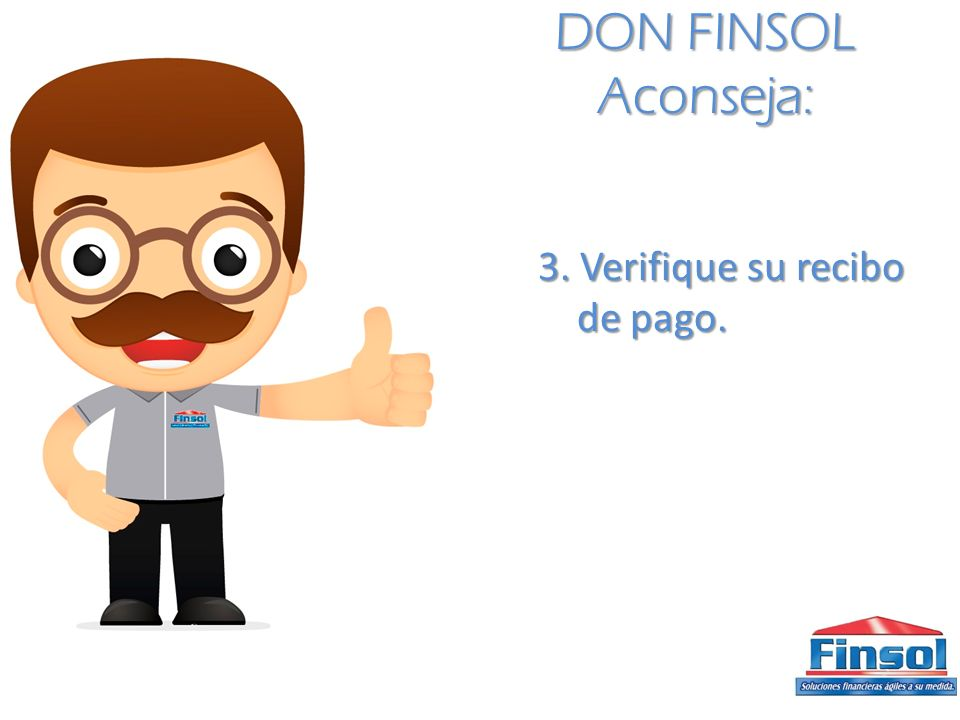 DON FINSOL Aconseja: 3. Verifique su recibo de pago.