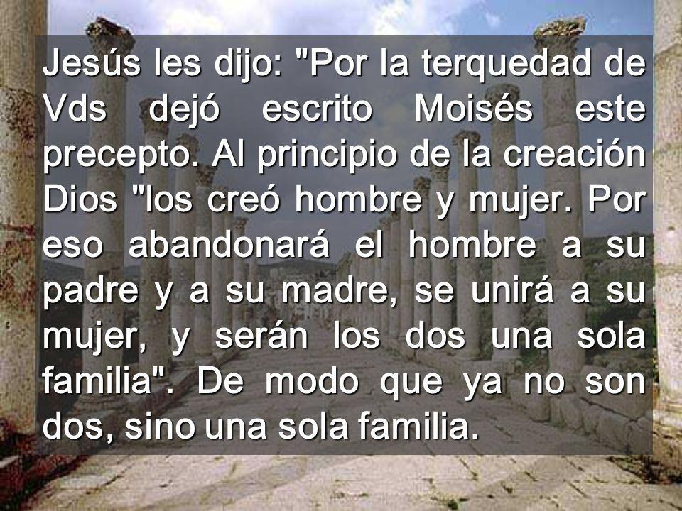 Jesús les dijo: Por la terquedad de Vds dejó escrito Moisés este precepto.