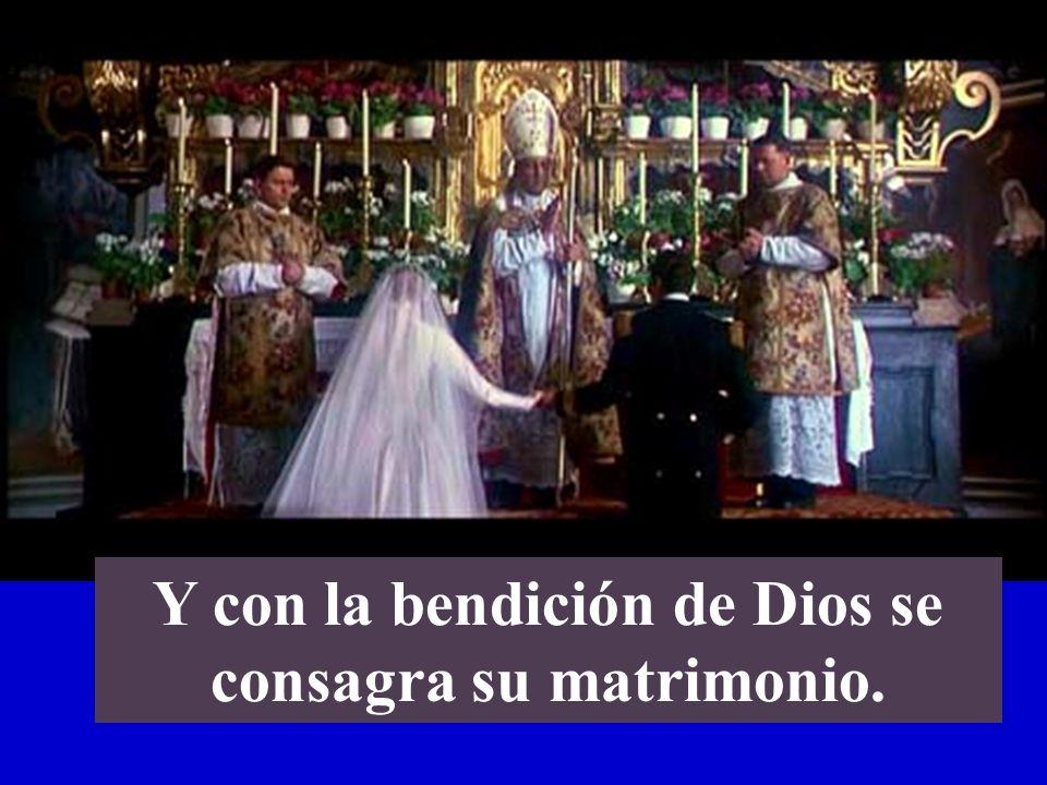 Y con la bendición de Dios se consagra su matrimonio.