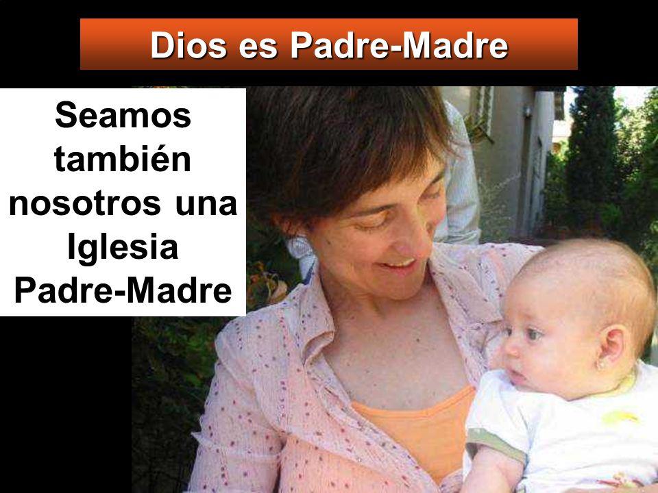 Seamos también nosotros una Iglesia Padre-Madre