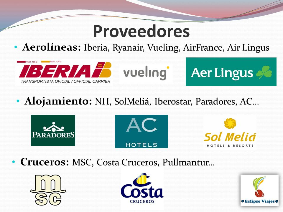 Proveedores Aerolíneas: Iberia, Ryanair, Vueling, AirFrance, Air Lingus. Alojamiento: NH, SolMeliá, Iberostar, Paradores, AC…