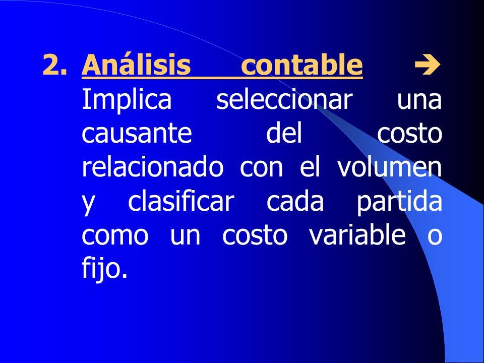 2. Análisis contable  Implica seleccionar una causante del costo relacionado con el volumen y clasificar cada partida como un costo variable o fijo.