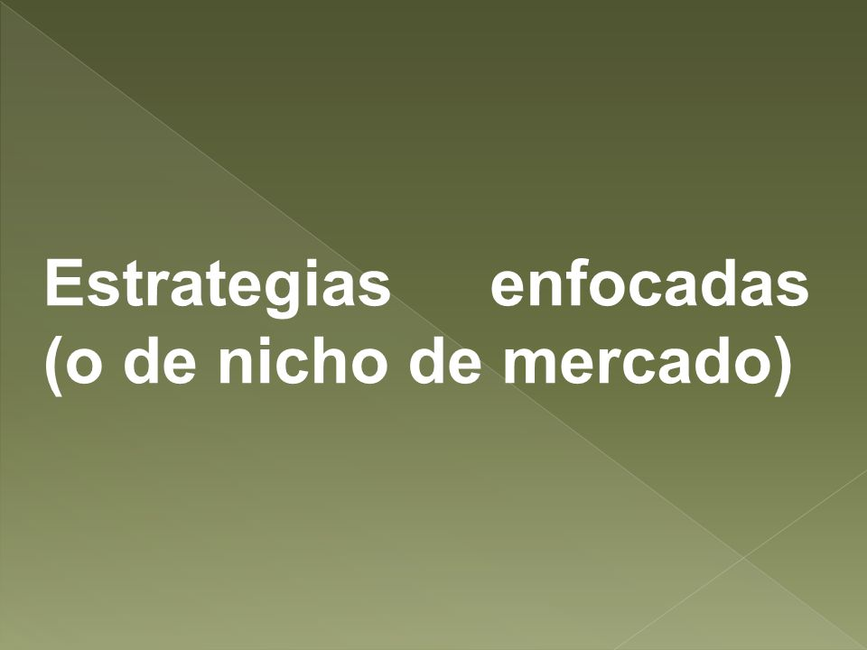Estrategias enfocadas (o de nicho de mercado)