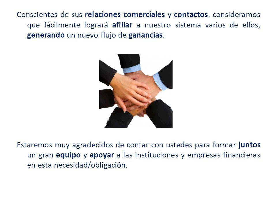 Conscientes de sus relaciones comerciales y contactos, consideramos que fácilmente logrará afiliar a nuestro sistema varios de ellos, generando un nuevo flujo de ganancias.