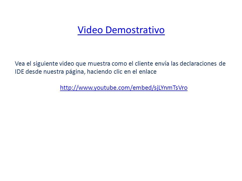 Video Demostrativo Vea el siguiente video que muestra como el cliente envía las declaraciones de IDE desde nuestra página, haciendo clic en el enlace.