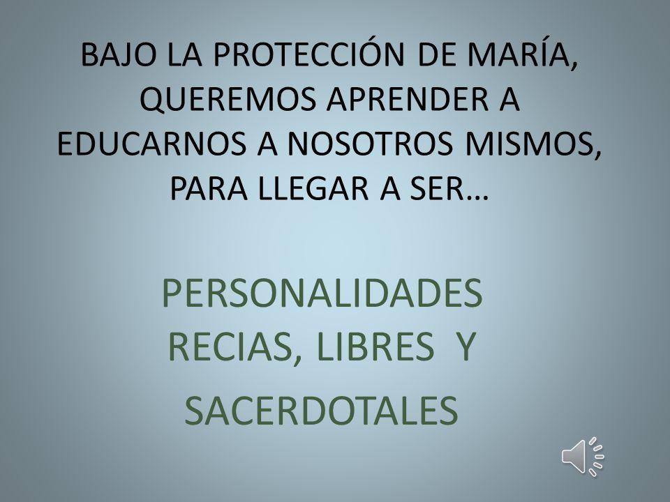 PERSONALIDADES RECIAS, LIBRES Y SACERDOTALES